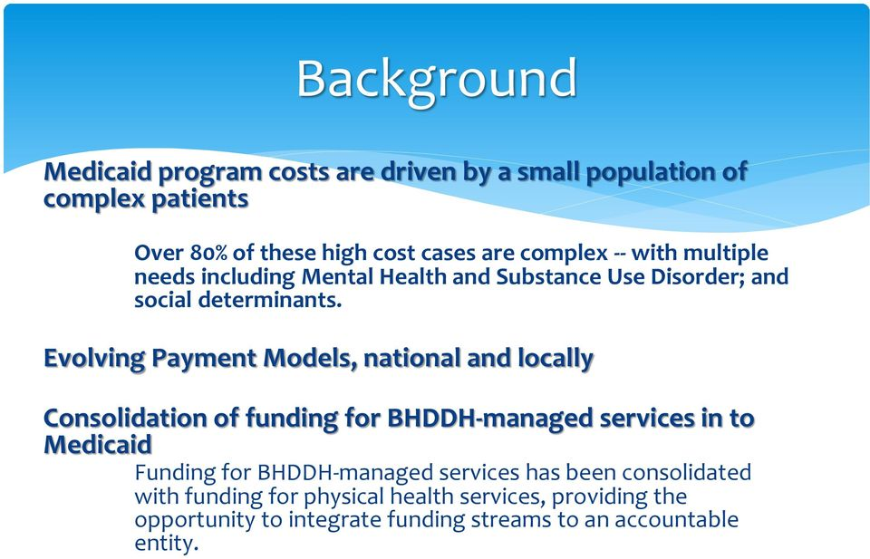 Evolving Payment Models, national and locally Consolidation of funding for BHDDH-managed services in to Medicaid Funding for