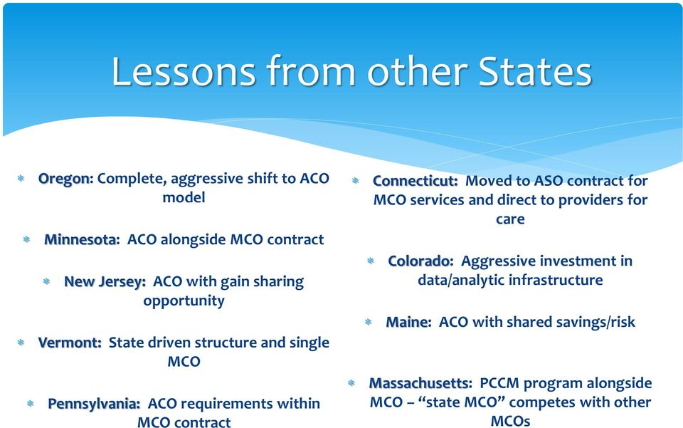 Connecticut: Moved to ASO contract for MCO services and direct to providers for care Colorado: Aggressive investment in