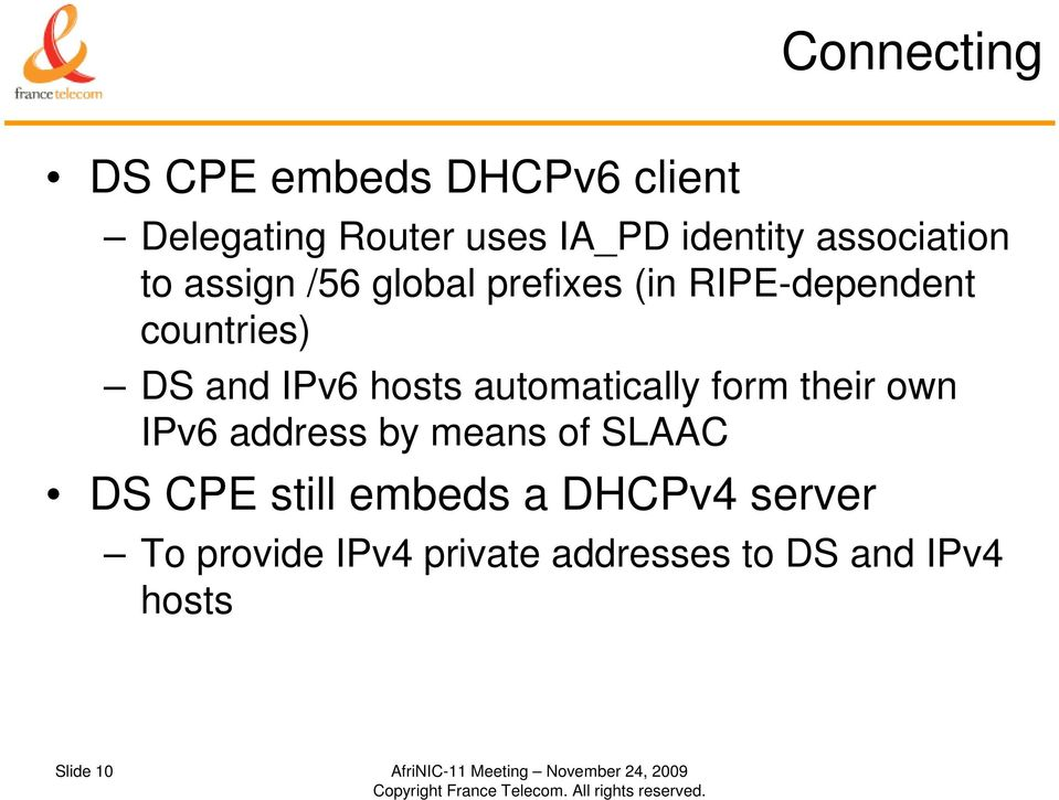 automatically form their own IPv6 address by means of SLAAC DS CPE still embeds a DHCPv4