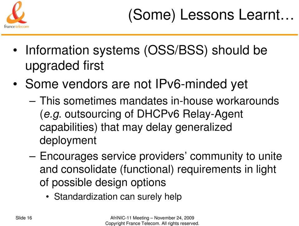 outsourcing of DHCPv6 Relay-Agent capabilities) that may delay generalized deployment Encourages service