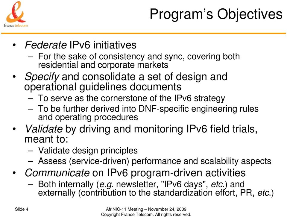 driving and monitoring IPv6 field trials, meant to: Validate design principles Assess (service-driven) performance and scalability aspects Communicate on IPv6 program-driven