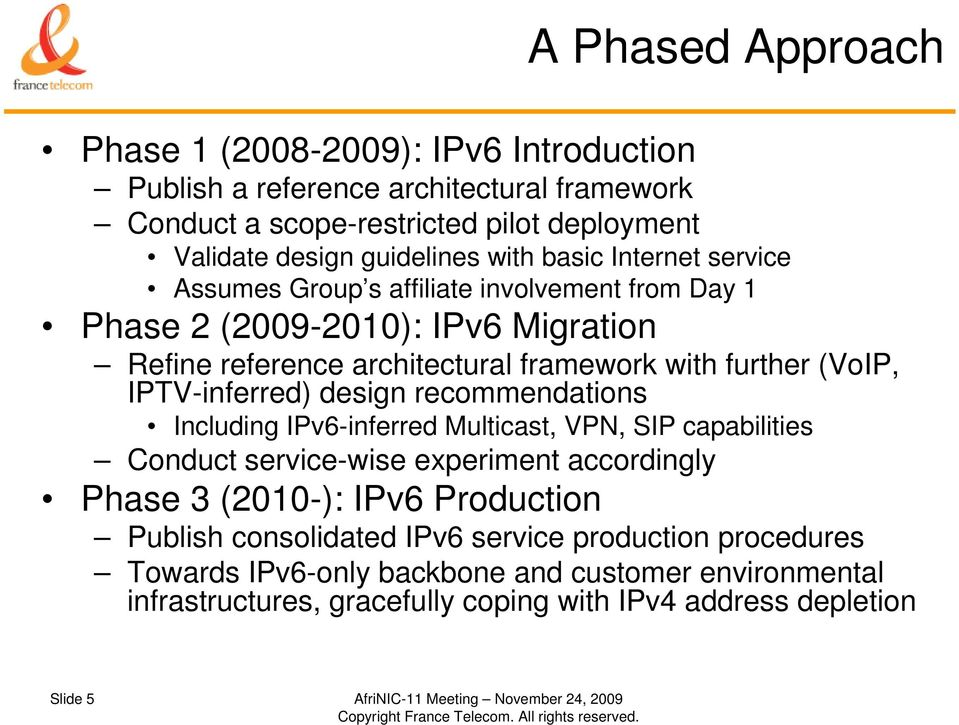 design recommendations Including IPv6-inferred Multicast, VPN, SIP capabilities Conduct service-wise experiment accordingly Phase 3 (2010-): IPv6 Production Publish consolidated IPv6