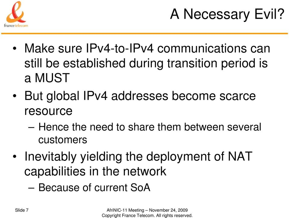 is a MUST But global IPv4 addresses become scarce resource Hence the need to share them