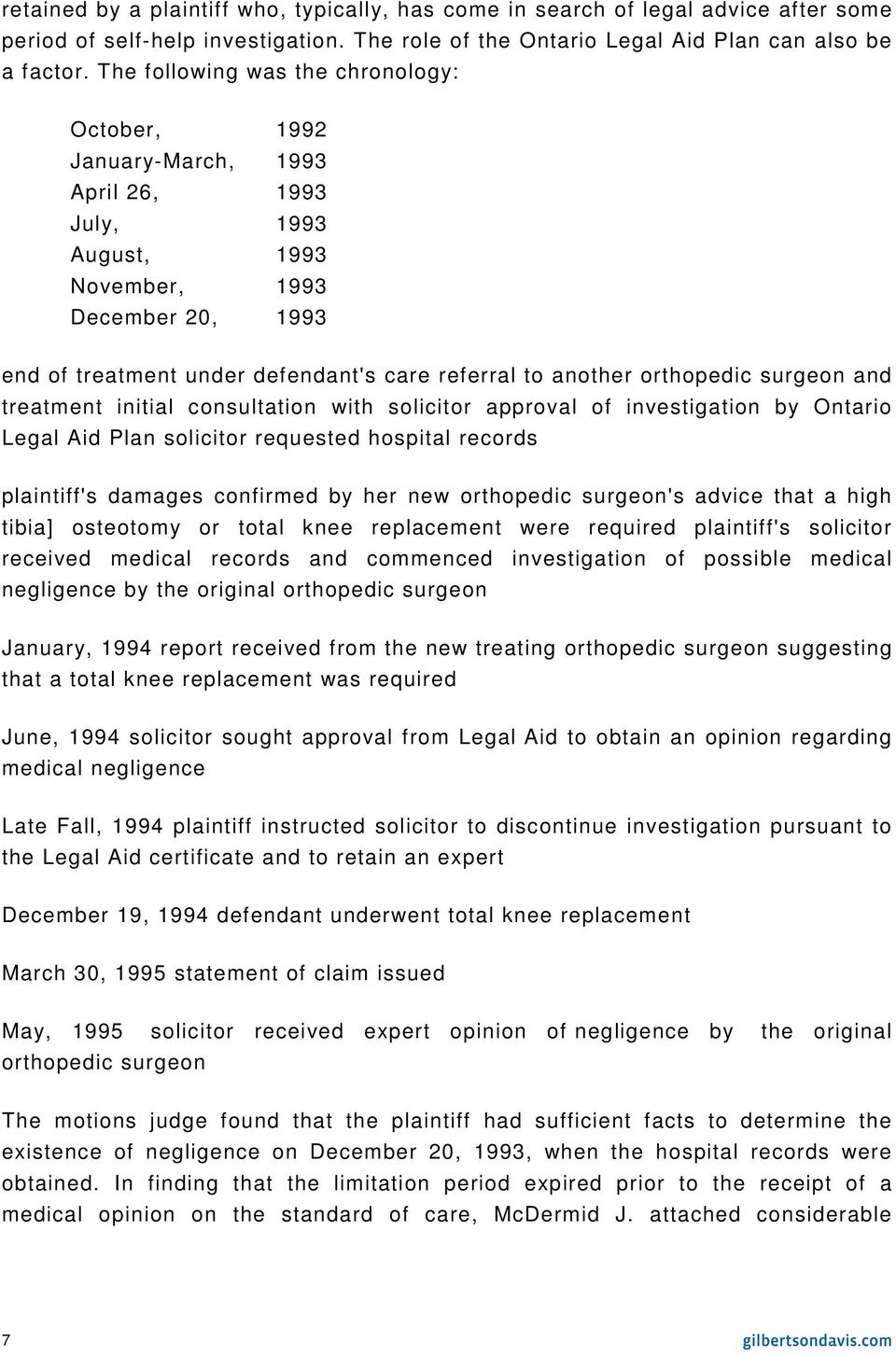 orthopedic surgeon and treatment initial consultation with solicitor approval of investigation by Ontario Legal Aid Plan solicitor requested hospital records plaintiff's damages confirmed by her new