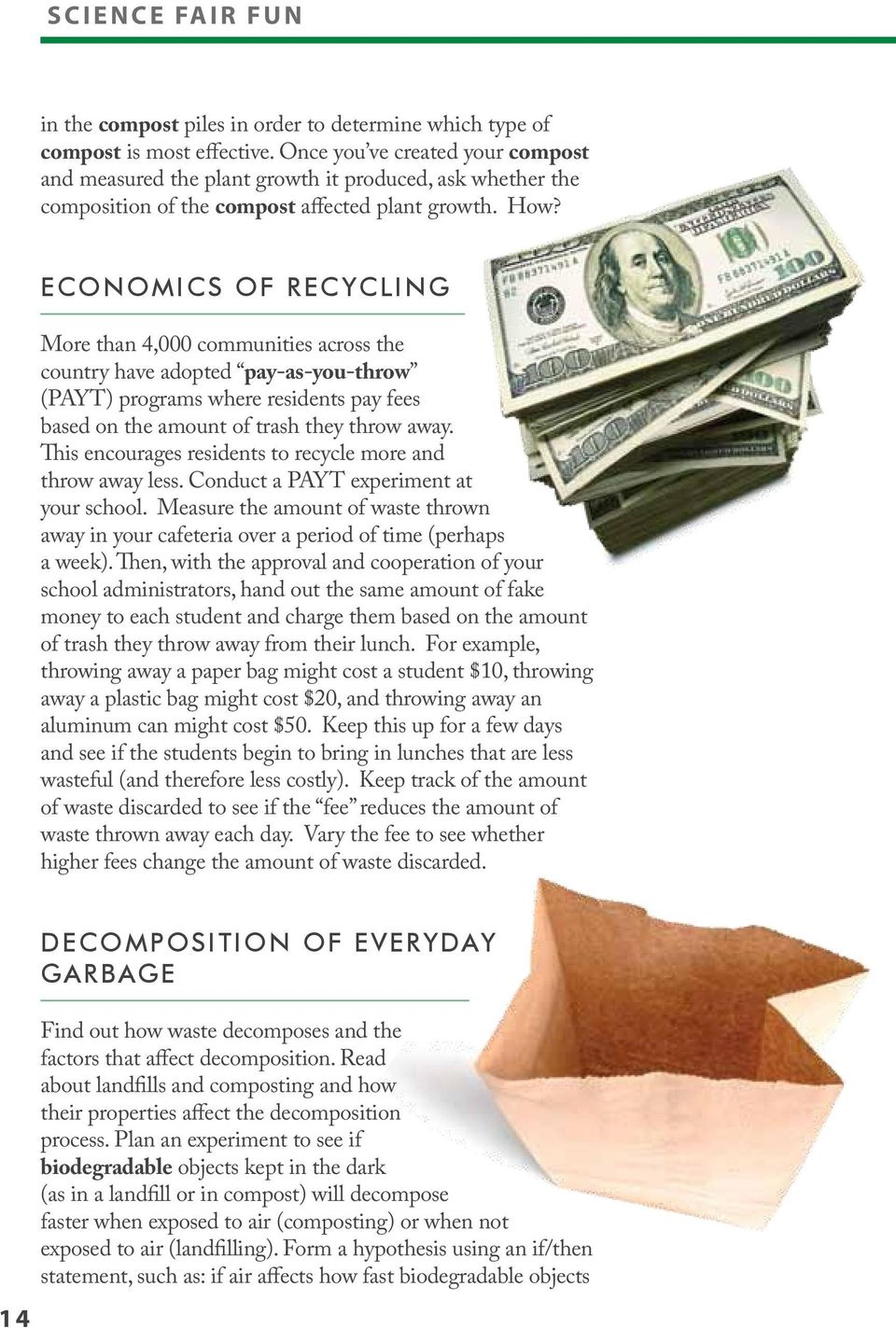 ECoNomICS of recycling More than 4,000 communities across the country have adopted pay-as-you-throw (PAYT) programs where residents pay fees based on the amount of trash they throw away.