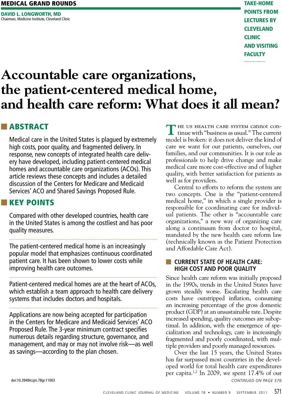 and health care reform: What does it all mean? ABSTRACT Medical care in the United States is plagued by extremely high costs, poor quality, and fragmented delivery.