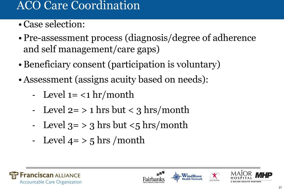 voluntary) Assessment (assigns acuity based on needs): - Level 1= <1 hr/month -