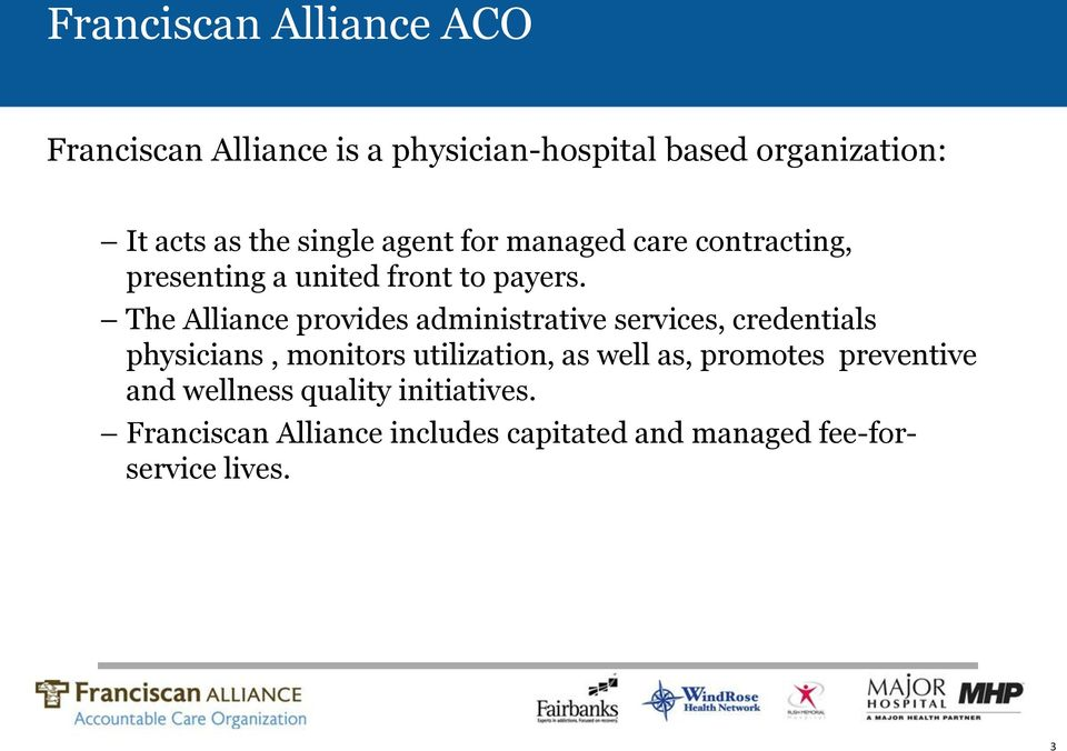 The Alliance provides administrative services, credentials physicians, monitors utilization, as well