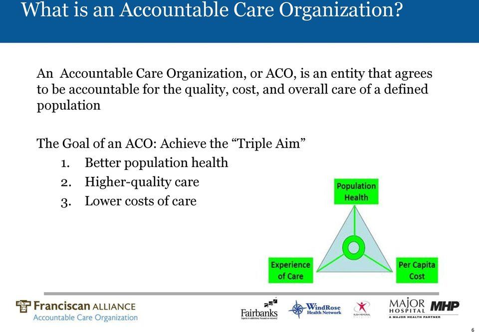 accountable for the quality, cost, and overall care of a defined population