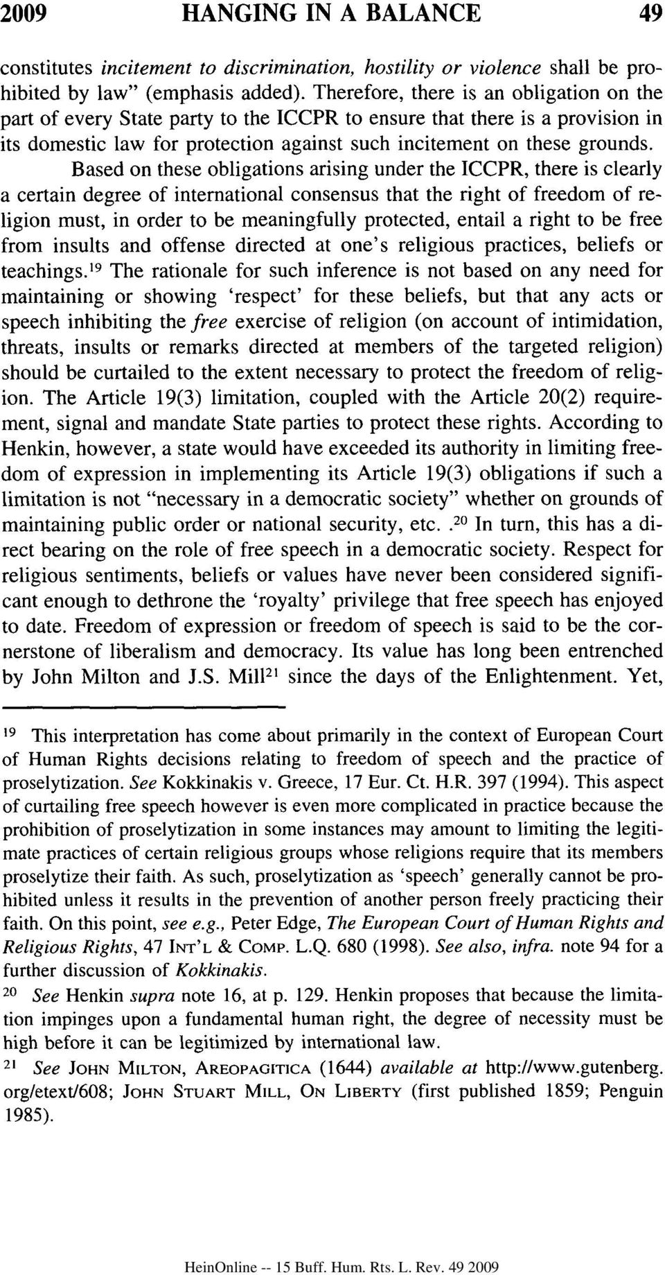Based on these obligations arising under the ICCPR, there is clearly a certain degree of international consensus that the right of freedom of religion must, in order to be meaningfully protected,