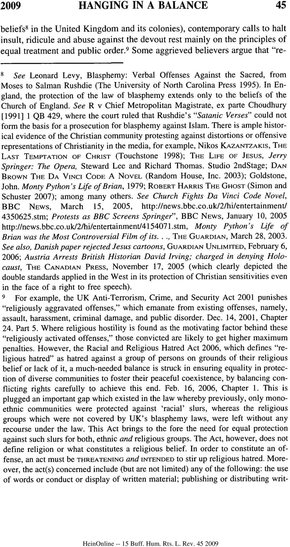 "9 Some aggrieved believers argue that ""re- 8 See Leonard Levy, Blasphemy: Verbal Offenses Against the Sacred, from Moses to Salman Rushdie (The University of North Carolina Press 1995)."