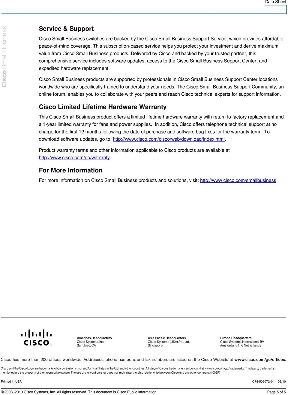Delivered by Cisco and backed by your trusted partner, this comprehensive service includes software updates, access to the Cisco Small Business Support Center, and expedited hardware replacement.