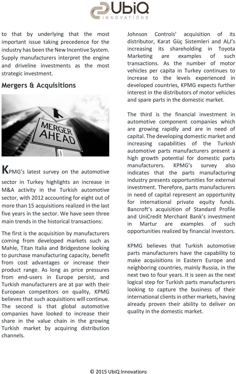 Mergers & Acquisitions KPMG s latest survey on the automotive sector in Turkey highlights an increase in M&A activity in the Turkish automotive sector, with 2012 accounting for eight out of more than