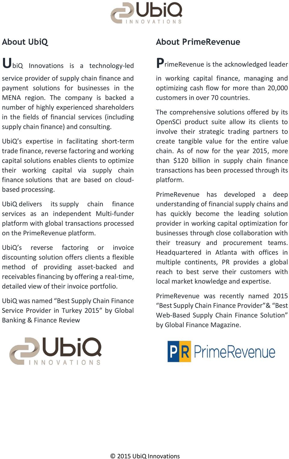 UbiQ s expertise in facilitating short-term trade finance, reverse factoring and working capital solutions enables clients to optimize their working capital via supply chain finance solutions that