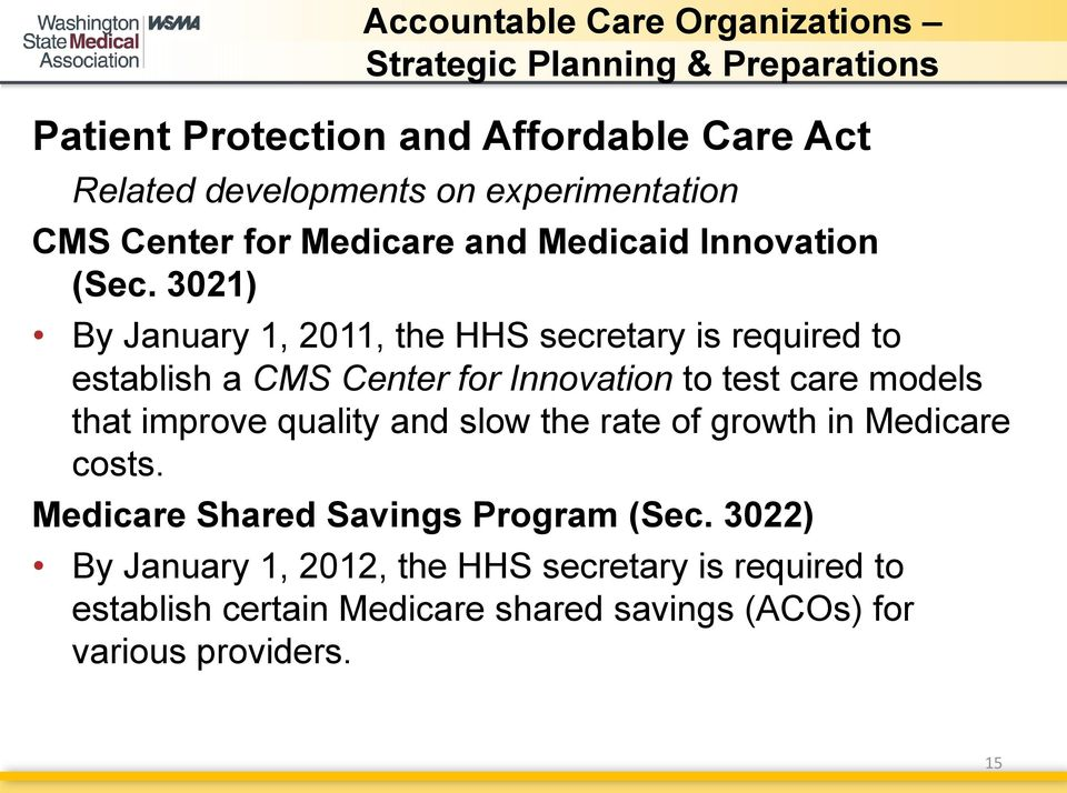 3021) By January 1, 2011, the HHS secretary is required to establish a CMS Center for Innovation to test care models that