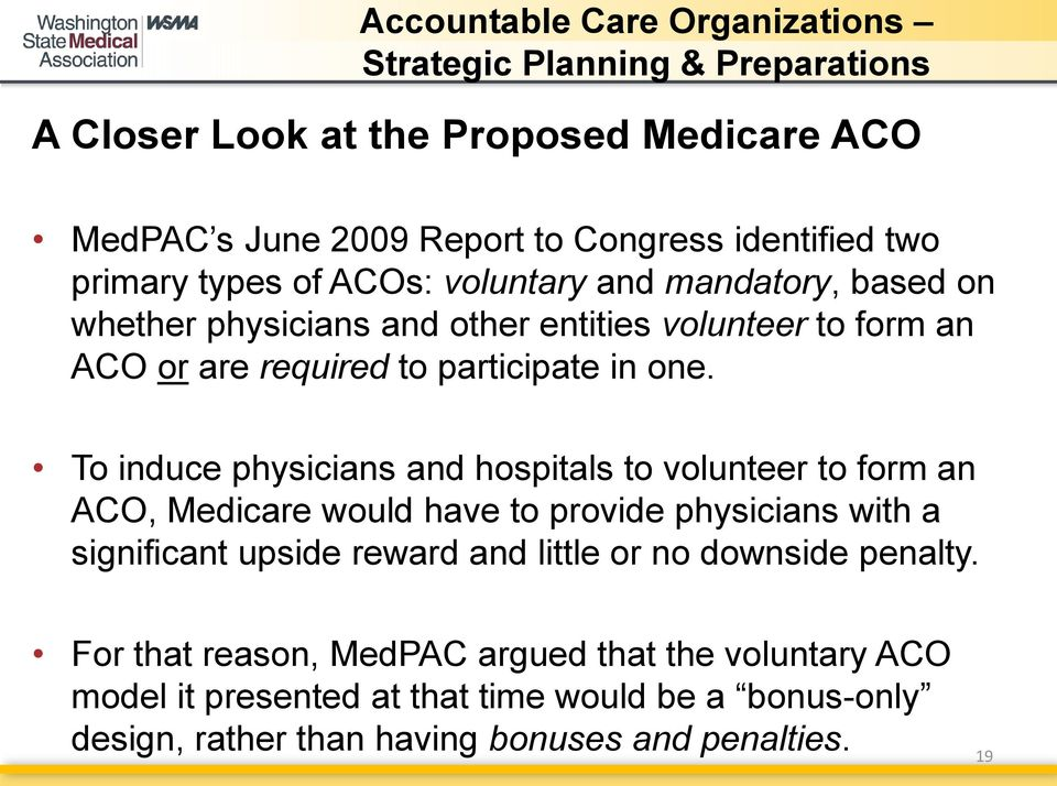 To induce physicians and hospitals to volunteer to form an ACO, Medicare would have to provide physicians with a significant upside reward and