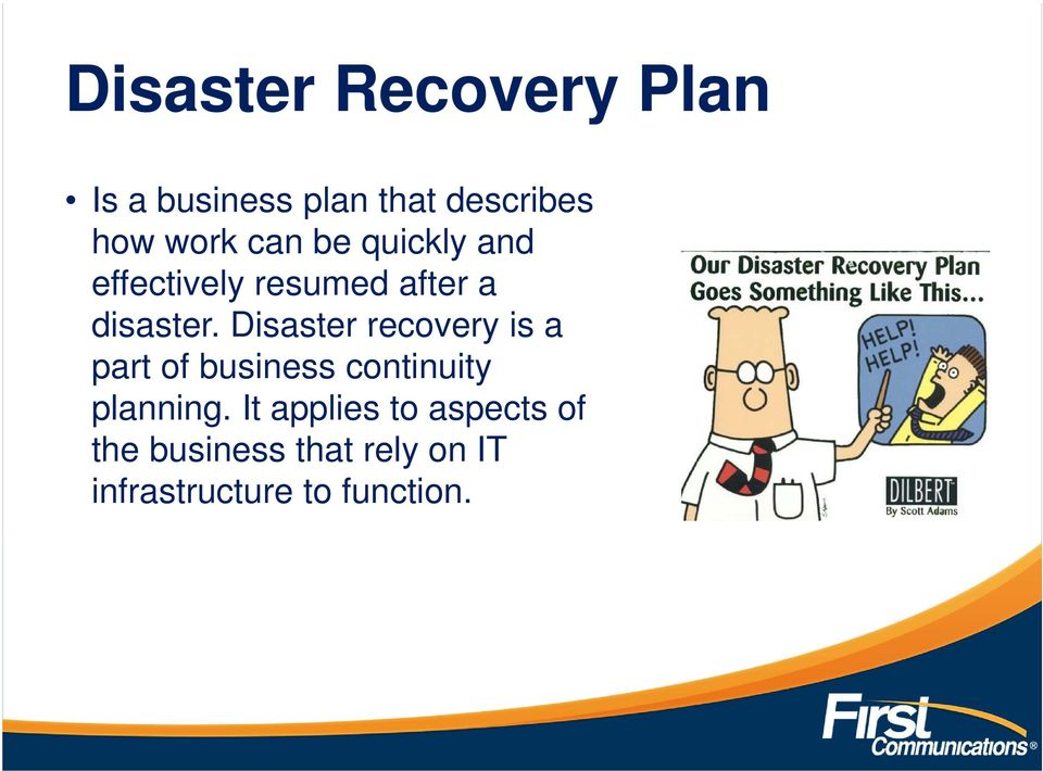 Disaster recovery is a part of business continuity planning.