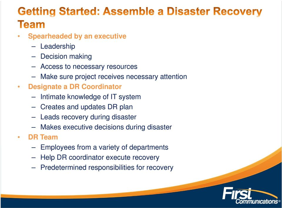 updates DR plan Leads recovery during disaster Makes executive decisions during disaster DR Team