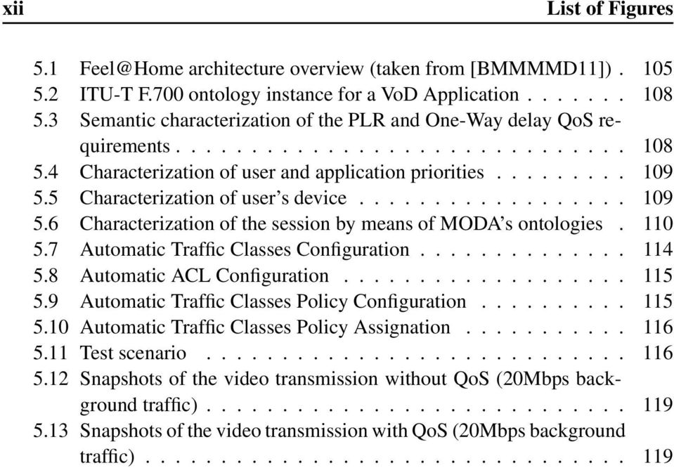 5 Characterization of user s device.................. 109 5.6 Characterization of the session by means of MODA s ontologies. 110 5.7 Automatic Traffic Classes Configuration.............. 114 5.