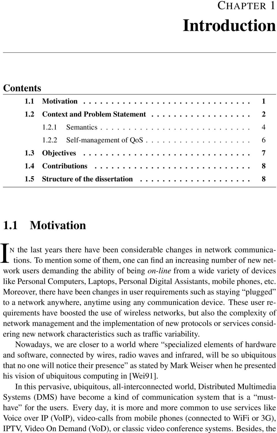 5 Structure of the dissertation.................... 8 1.1 Motivation IN the last years there have been considerable changes in network communications.