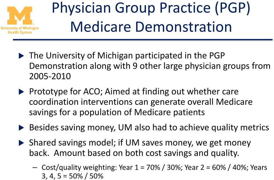 savings for a population of Medicare patients Besides saving money, UM also had to achieve quality metrics Shared savings model; if UM saves money,