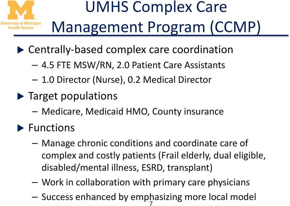 2 Medical Director Target populations Medicare, Medicaid HMO, County insurance Functions Manage chronic conditions and