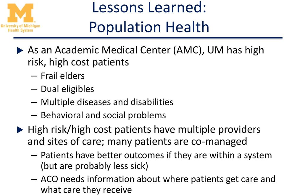 have multiple providers and sites of care; many patients are co-managed Patients have better outcomes if they are
