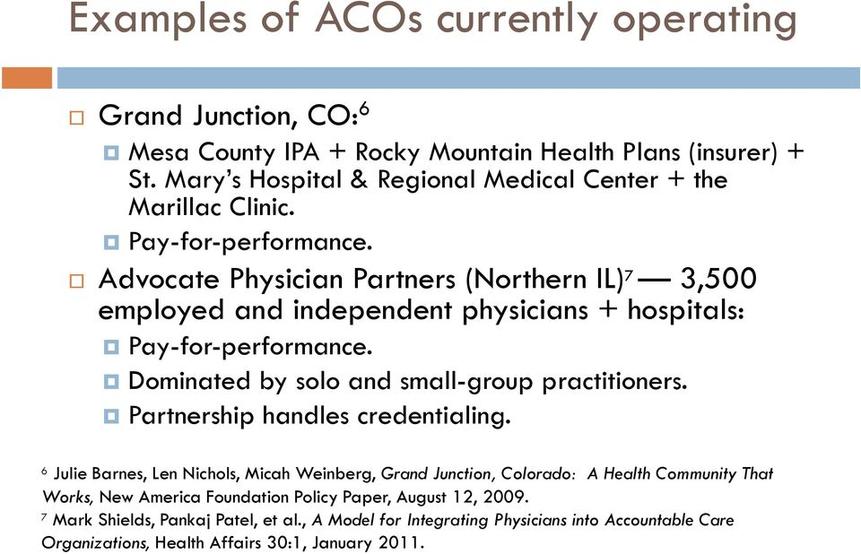Advocate Physician Partners (Northern IL) 7 3,500 employed and independent physicians + hospitals: Pay-for-performance. Dominated by solo and small-group practitioners.