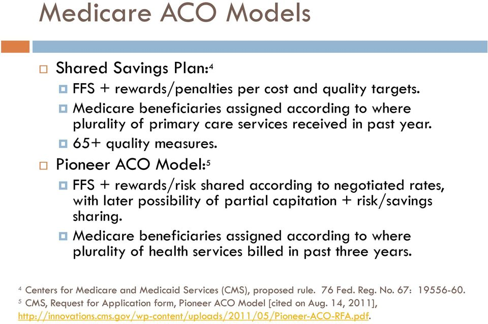 Pioneer ACO Model: 5 FFS + rewards/risk shared according to negotiated rates, with later possibility of partial capitation + risk/savings sharing.