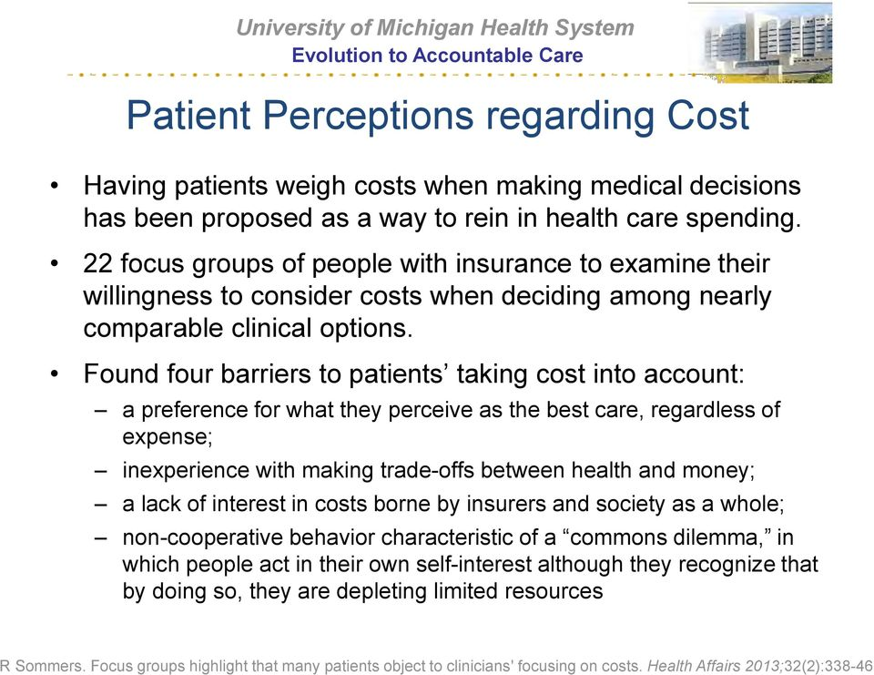 Found four barriers to patients taking cost into account: a preference for what they perceive as the best care, regardless of expense; inexperience with making trade-offs between health and money; a