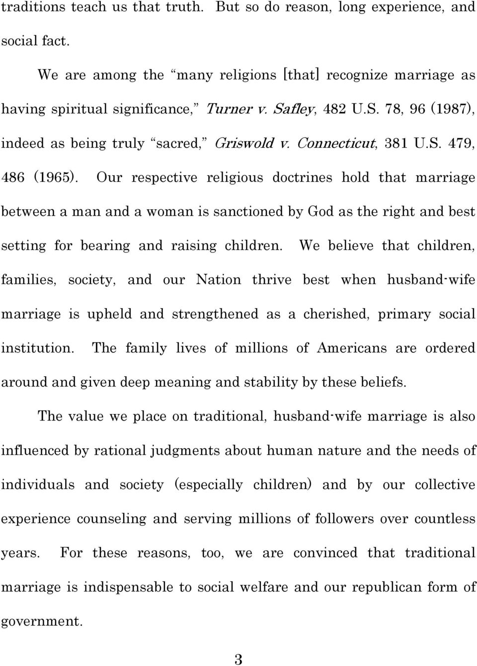 Our respective religious doctrines hold that marriage between a man and a woman is sanctioned by God as the right and best setting for bearing and raising children.