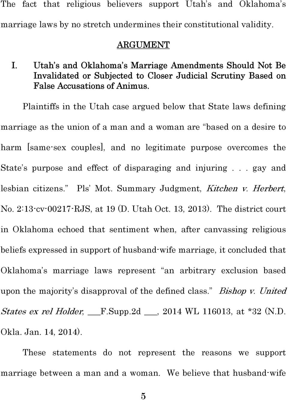 Plaintiffs in the Utah case argued below that State laws defining marriage as the union of a man and a woman are based on a desire to harm [same-sex couples], and no legitimate purpose overcomes the