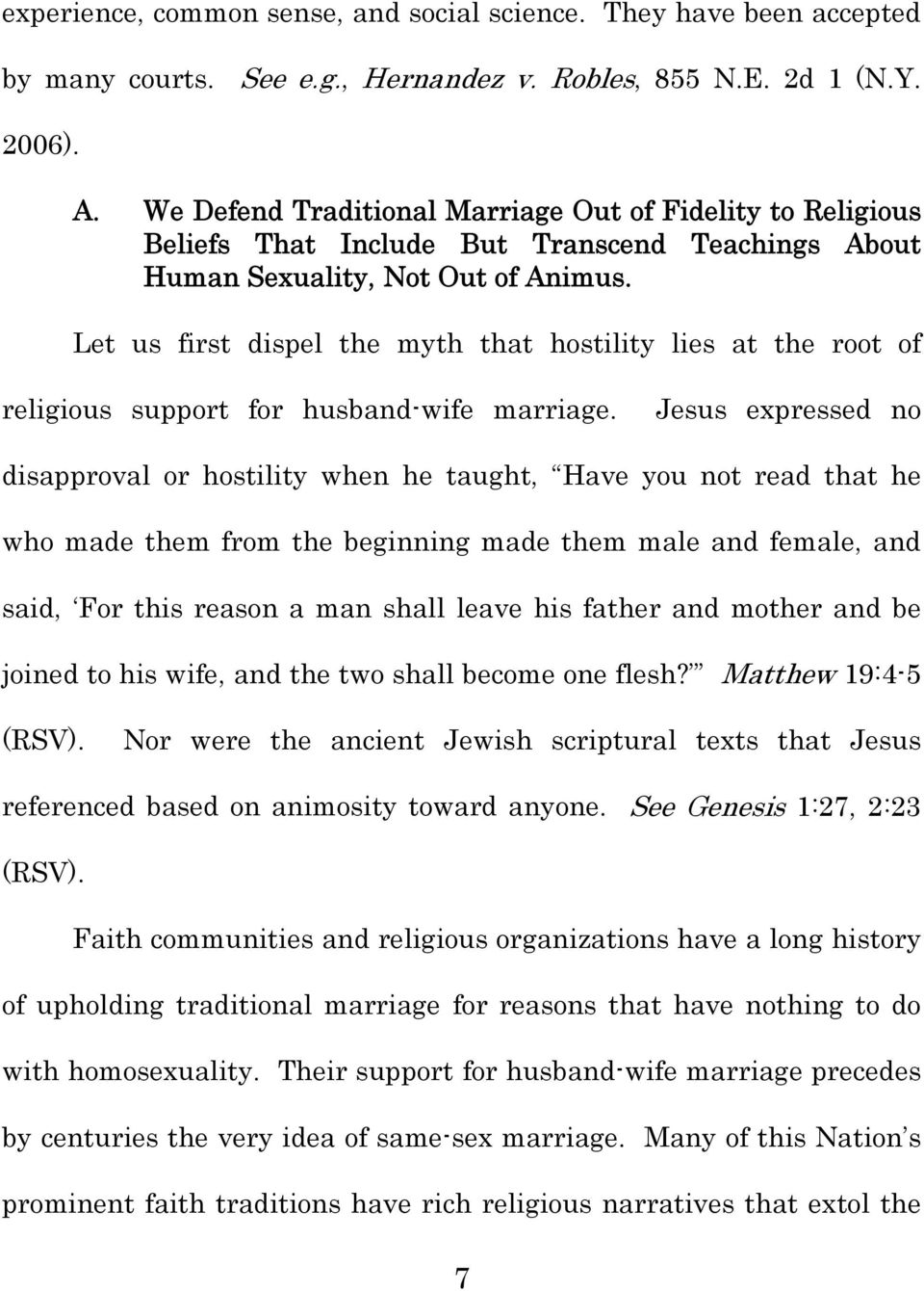Let us first dispel the myth that hostility lies at the root of religious support for husband-wife marriage.