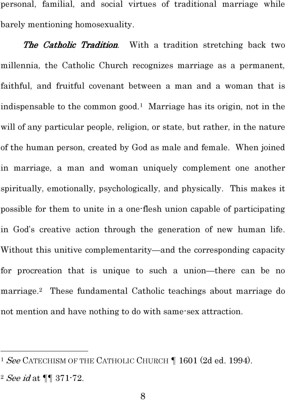 good. 1 Marriage has its origin, not in the will of any particular people, religion, or state, but rather, in the nature of the human person, created by God as male and female.
