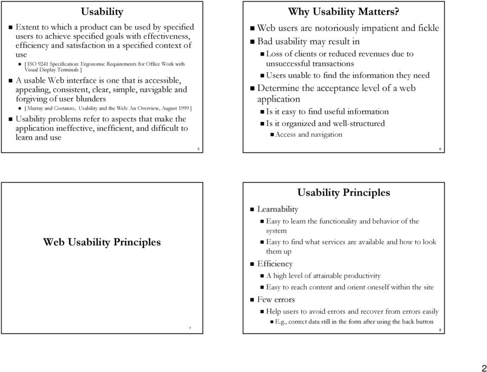 [ Murray and Costanzo, Usability and the Web: An Overview, August 1999 ] Usability problems refer to aspects that make the application ineffective, inefficient, and difficult to learn and use Why