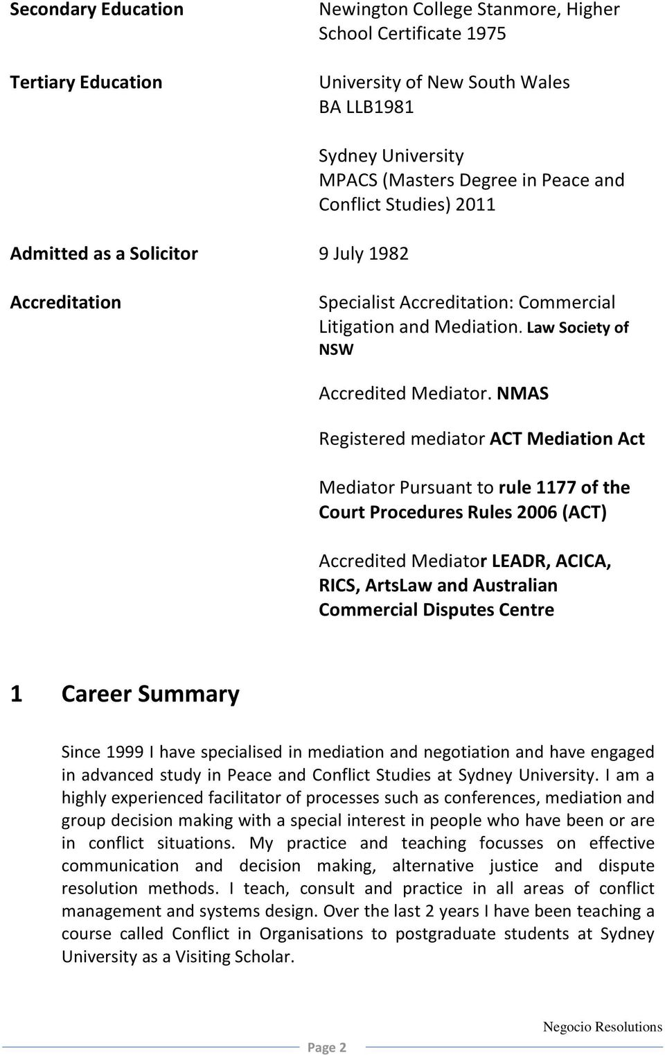 NMAS Registered mediator ACT Mediation Act Mediator Pursuant to rule 1177 of the Court Procedures Rules 2006 (ACT) Accredited Mediator LEADR, ACICA, RICS, ArtsLaw and Australian Commercial Disputes