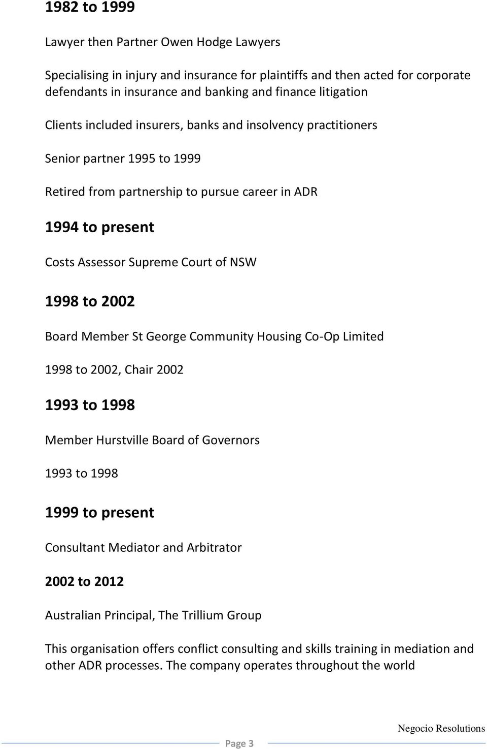 2002 Board Member St George Community Housing Co-Op Limited 1998 to 2002, Chair 2002 1993 to 1998 Member Hurstville Board of Governors 1993 to 1998 1999 to present Consultant Mediator and Arbitrator