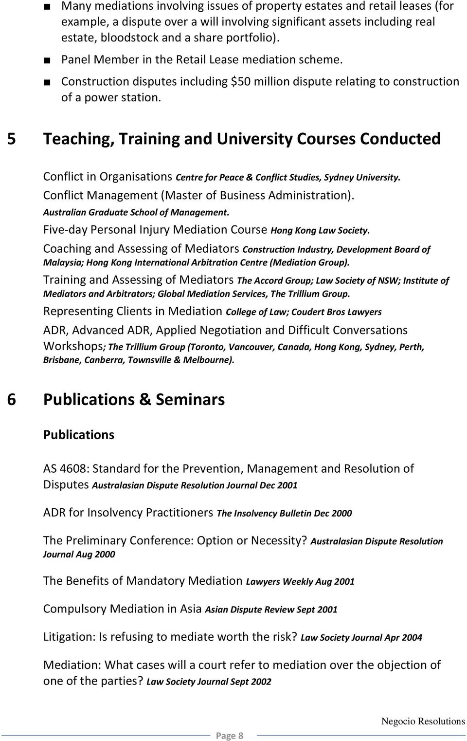 5 Teaching, Training and University Courses Conducted Conflict in Organisations Centre for Peace & Conflict Studies, Sydney University. Conflict Management (Master of Business Administration).