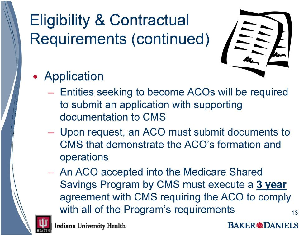 that demonstrate the ACO s formation and operations An ACO accepted into the Medicare Shared Savings Program by