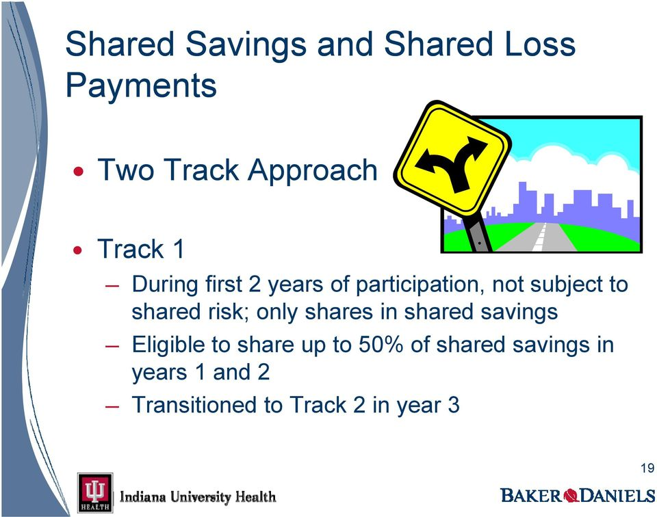 risk; only shares in shared savings Eligible to share up to 50% of
