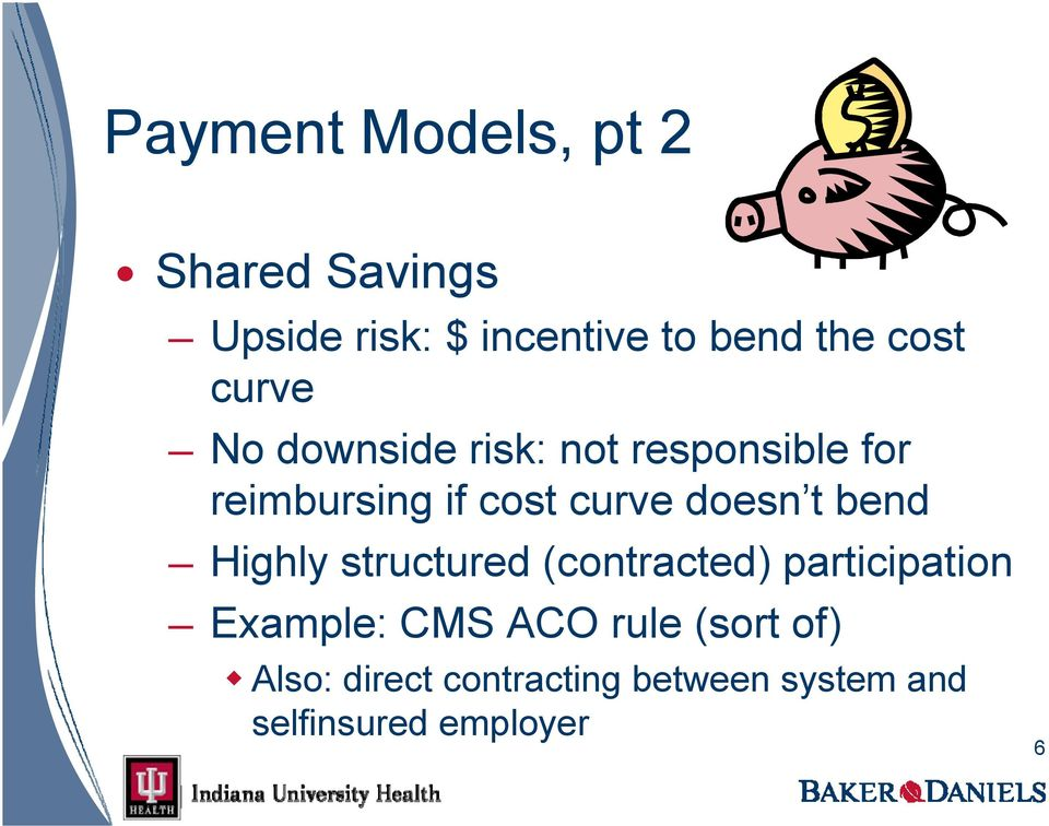 doesn t bend Highly structured (contracted) participation Example: CMS ACO