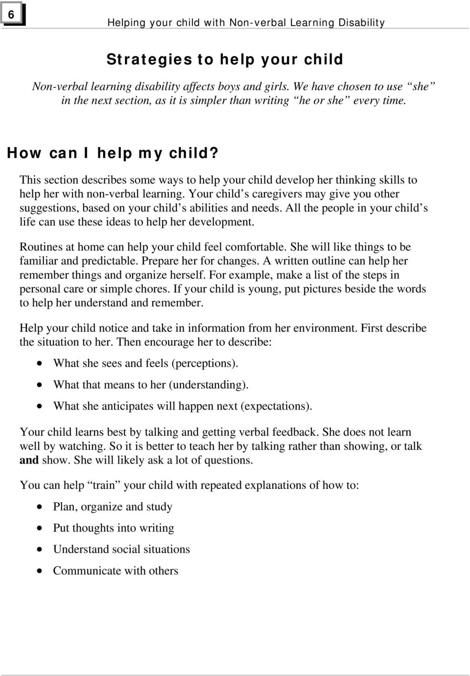 This section describes some ways to help your child develop her thinking skills to help her with non-verbal learning.