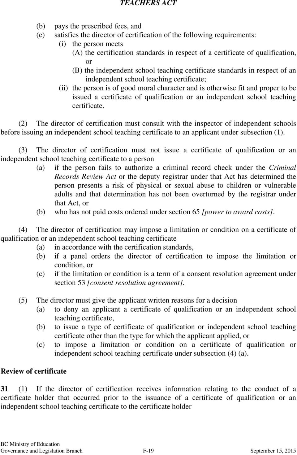 and proper to be issued a certificate of qualification or an independent school teaching certificate.
