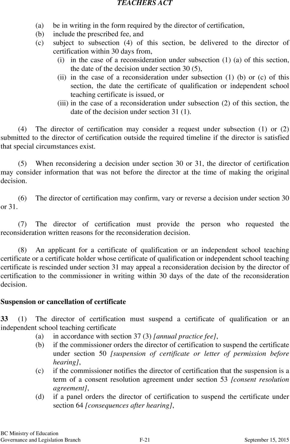 under subsection (1) (b) or (c) of this section, the date the certificate of qualification or independent school teaching certificate is issued, or (iii) in the case of a reconsideration under