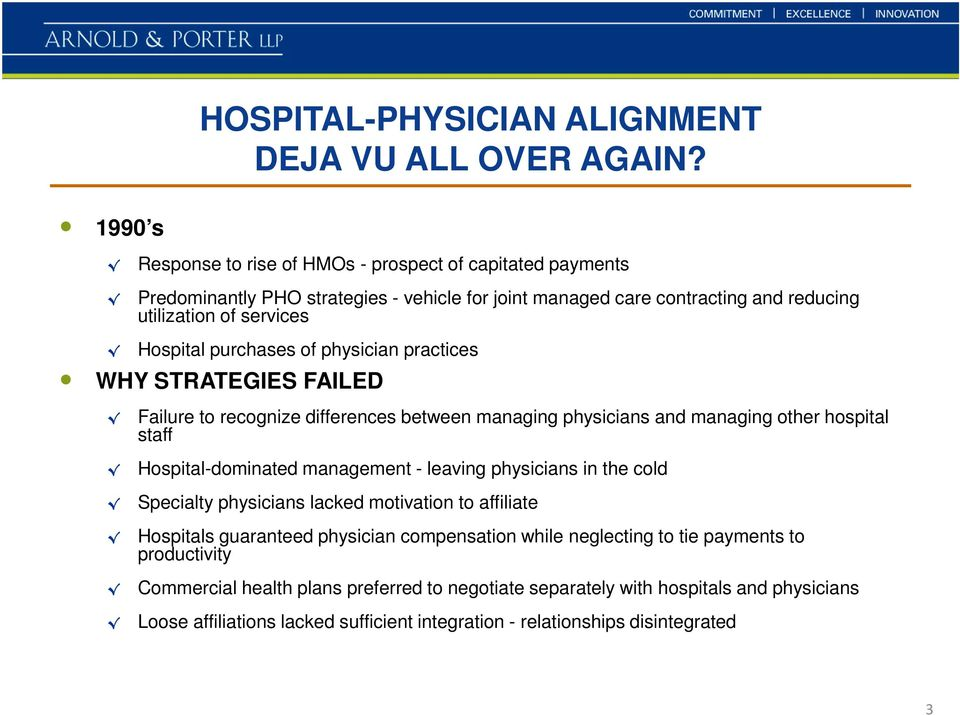 physician practices WHY STRATEGIES FAILED Failure to recognize differences between managing physicians and managing other hospital staff Hospital-dominated management - leaving physicians in
