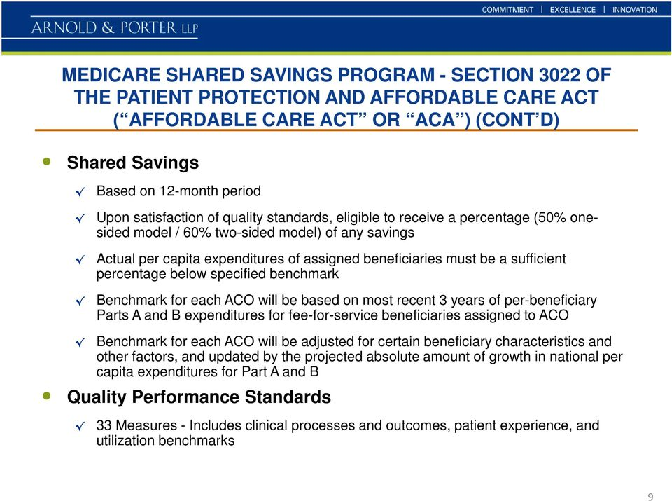 below specified benchmark Benchmark for each ACO will be based on most recent 3 years of per-beneficiary Parts A and B expenditures for fee-for-service beneficiaries assigned to ACO Benchmark for