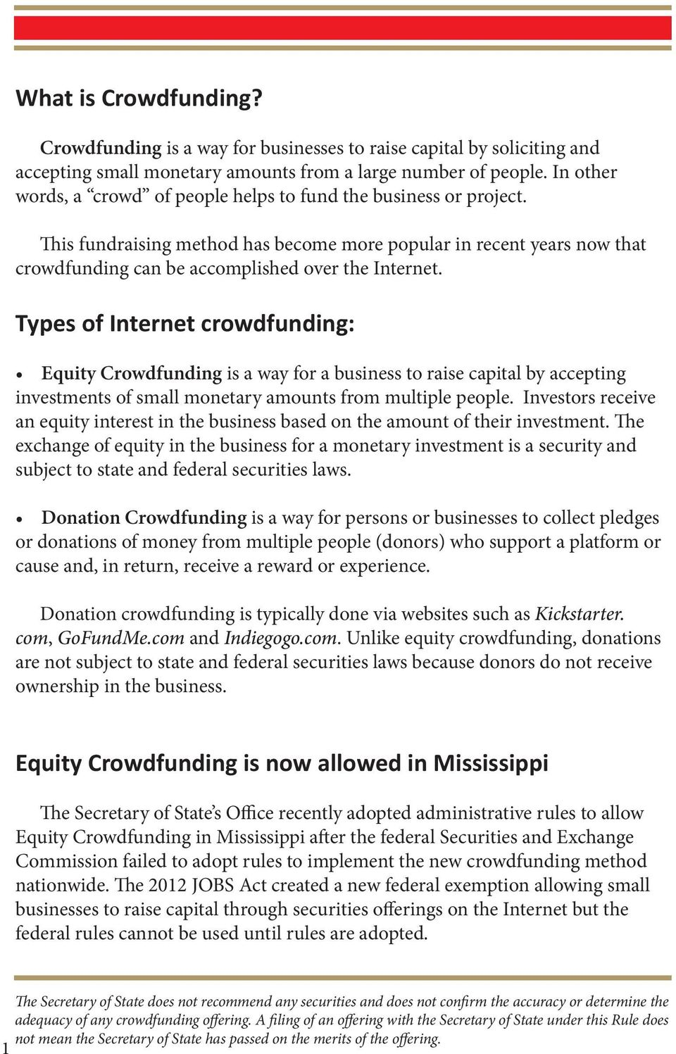 Types of Internet crowdfunding: Equity Crowdfunding is a way for a business to raise capital by accepting investments of small monetary amounts from multiple people.