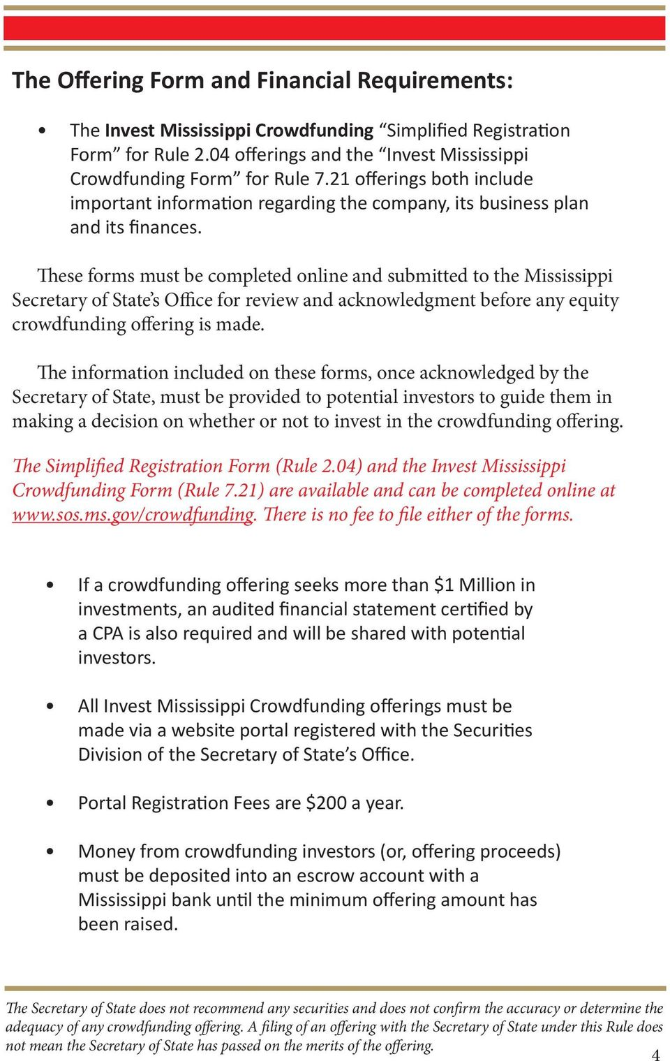 These forms must be completed online and submitted to the Mississippi Secretary of State s Office for review and acknowledgment before any equity crowdfunding offering is made.