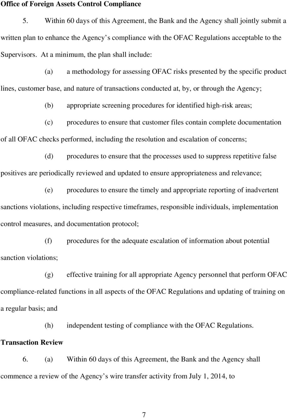 At a minimum, the plan shall include: a methodology for assessing OFAC risks presented by the specific product lines, customer base, and nature of transactions conducted at, by, or through the