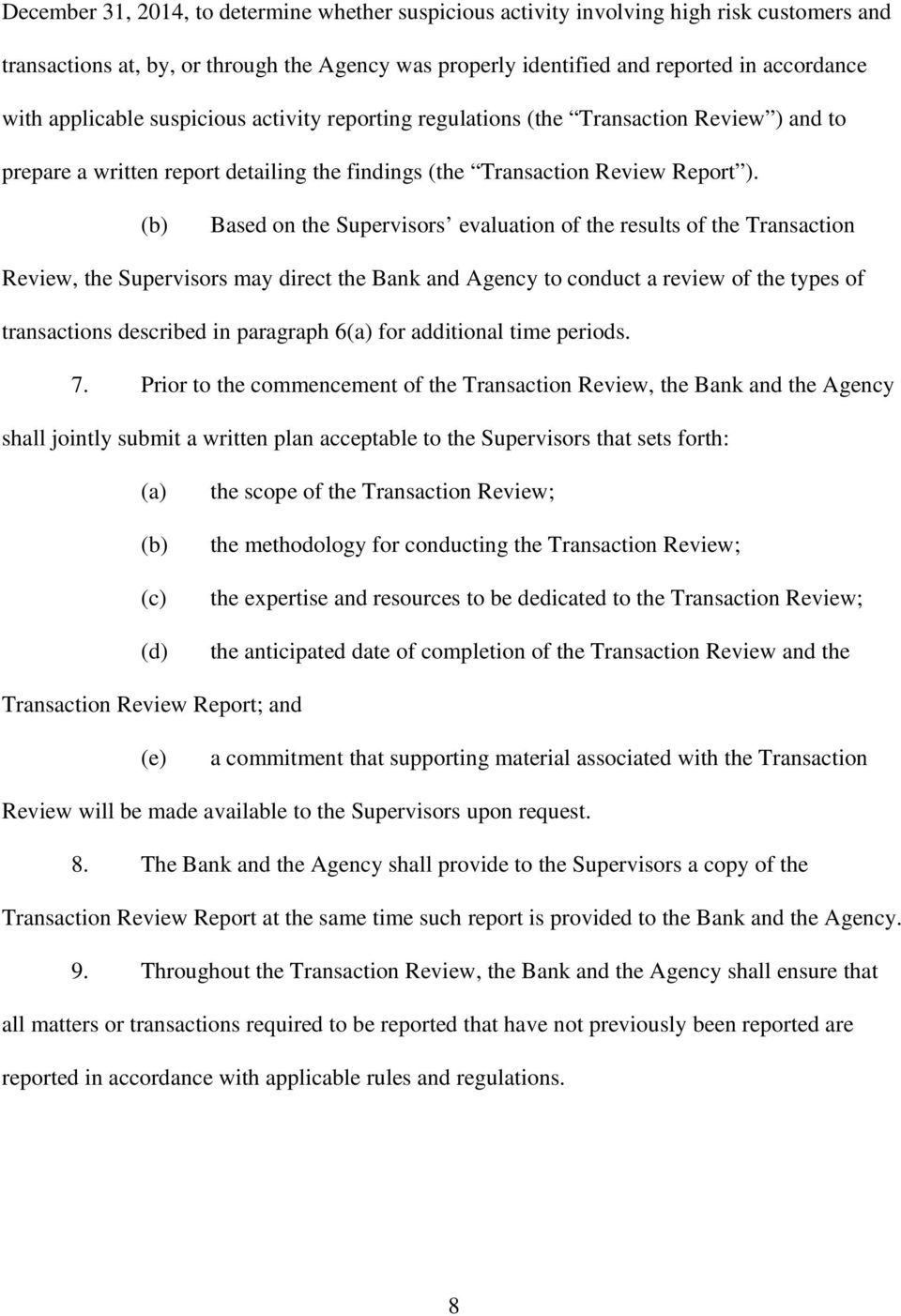 Based on the Supervisors evaluation of the results of the Transaction Review, the Supervisors may direct the Bank and Agency to conduct a review of the types of transactions described in paragraph 6